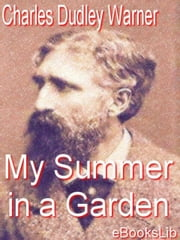 My Summer in a Garden ebook by Warner, Charles Dudley