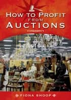 How to Profit from Auctions ebook by Fiona Shoop