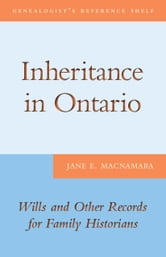 Inheritance in Ontario - Wills and Other Records for Family Historians ebook by Jane E. MacNamara