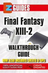 Final Fantasy X111-2 - EZ Guide ebook by The Cheat Mistress