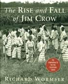 The Rise and Fall of Jim Crow ebook by Richard Wormser