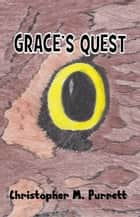 Grace's Quest ebook by Christopher Purrett
