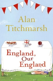 England, Our England ebook by Alan Titchmarsh