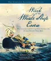 Wreck of the Whale Ship Essex: The Complete Illustrated Edition - The Extraordinary and Distressing Memoir That Inspired Herman Melville's Moby-Dick ebook by Owen Chase,Gilbert King