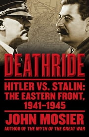 Deathride - Hitler vs. Stalin - The Eastern Front, 1941-1945 ebook by John Mosier