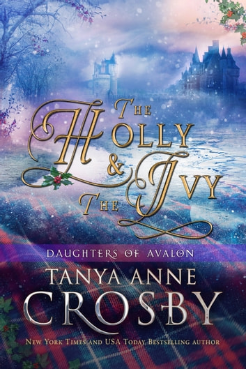 The Holly & the Ivy - A Magical MacKinnon Yuletide ebook by Tanya Anne Crosby