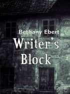 Writer's Block ebook by Bethany Ebert