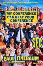 My Conference Can Beat Your Conference ebook by Paul Finebaum,Gene Wojciechowski