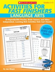 Activities for Fast Finishers: Language Arts: 55 Reproducible Puzzles, Brain Teasers, and Other Independent, Learning-Rich Activities Kids Can't Resis ebook by Meyer, Jan