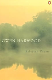 Gwen Harwood: Selected Poems - Selected Poems ebook by Gwen Harwood