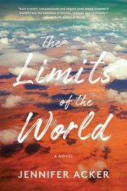 The Limits of the World - A Novel ekitaplar by Jennifer Acker