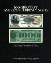 100 Greatest American Currency Notes ebook by Q. David Bowers,David M. Sundman