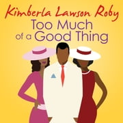 Too Much of a Good Thing audiobook by Kimberla Lawson Roby