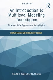 An Introduction to Multilevel Modeling Techniques - MLM and SEM Approaches Using Mplus, Third Edition ebook by Ronald H. Heck,Scott L. Thomas