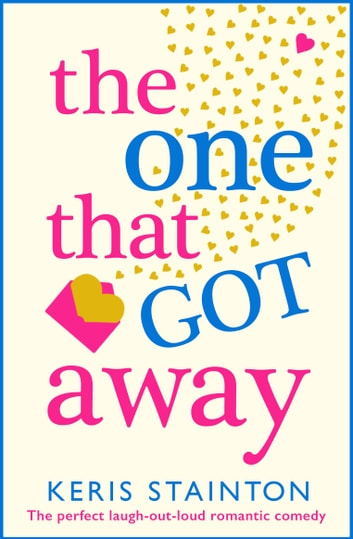 The One That Got Away - The perfect laugh out loud romantic comedy ebook by Keris Stainton
