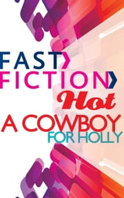 A Cowboy for Holly (Fast Fiction) ebook by Maureen Child