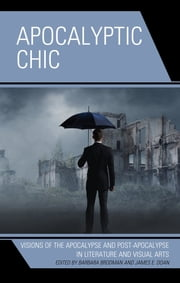 Apocalyptic Chic - Visions of the Apocalypse and Post-Apocalypse in Literature and Visual Arts ebook by Tanner Morrison, Maren Conrad, Victoria Williams,...