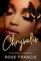 Chrysalis ebook by Rose Francis