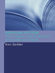Popular Fiction - The Logics and Practices of a Literary Field ebook by Ken Gelder