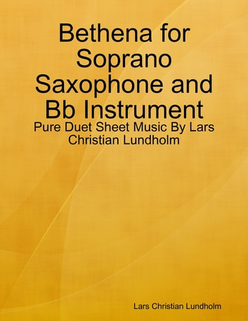 Bethena for Soprano Saxophone and Bb Instrument - Pure Duet Sheet Music By Lars Christian Lundholm ebook by Lars Christian Lundholm