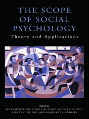 The Scope of Social Psychology - Theory and Applications (A Festschrift for Wolfgang Stroebe) ebook by Miles Hewstone,Henk Schut,John de Wit,Kees Van Den Bos,Margaret Stroebe