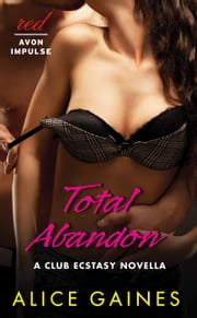 Total Abandon - A Club Ecstasy Novella ebook by Alice Gaines