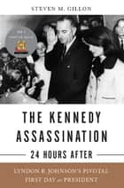 The Kennedy Assassination--24 Hours After ebook by Steven M. Gillon