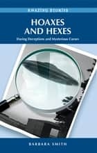 Hoaxes and Hexes - Daring Deceptions and Mysterious Curses ebook by Barbara Smith