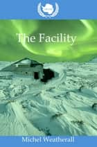 UNCGSC: The Facility - The Symbiot-Series, #6 ebook by Michel Weatherall