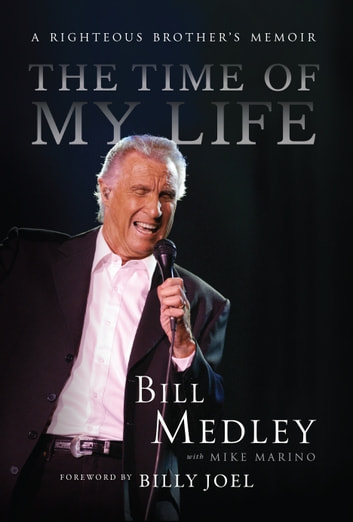 The Time of My Life - A Righteous Brother's Memoir ebook by Bill Medley