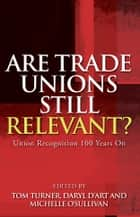 Are Trade Unions Still Relevant? - Union Recognition 100 Years On ebook by Dr Tom Turner, Dr Daryl D'Art, Dr Michelle O'Sullivan