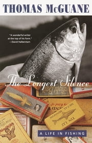 The Longest Silence - A Life in Fishing ebook by Thomas McGuane