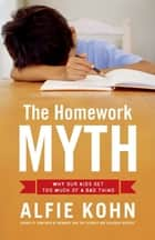 The Homework Myth ebook by Alfie Kohn