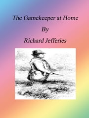The Gamekeeper at Home ebook by Richard Jefferies