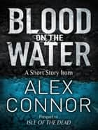 Blood on the Water eBook by Alex Connor