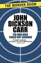 The Man Who Could Not Shudder ebook by John Dickson Carr