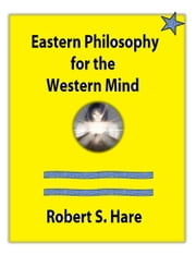 Eastern Philosophy for the Western Mind ebook by Robert S. Hare