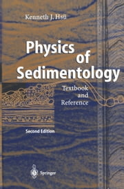 Physics of Sedimentology - Textbook and Reference ebook by Kenneth J. Hsü