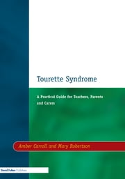 Tourette Syndrome - A Practical Guide for Teachers, Parents and Carers ebook by Amber Carroll,Mary Robertson