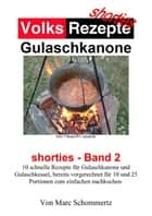 Volksrezepte Gulaschkanone - shorties Band 2 eBook by Marc Schommertz