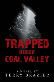 Trapped Under Coal Valley ebook by Terry Brazier