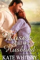 Rose's Mail Order Husband - (Montana Brides #3) ebook by Kate Whitsby
