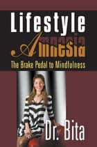 Lifestyle Amnesia ebook by Dr. Bita