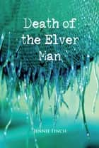 The Death of the Elver Man ebook by Jennie Finch