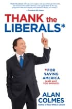 Thank the Liberals**For Saving America ebook by Alan Colmes