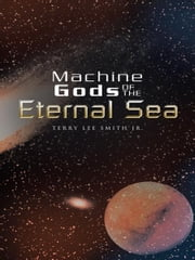 Machine Gods OF THE Eternal Sea ebook by TERRY LEE SMITH JR.