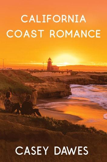 California Coast Romance Series - California Coast Romance ebook by Casey Dawes