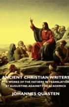 Ancient Christian Writers - The Works of the Fathers in Translation - St Augustine: Against the Academics ebook by Johannes Quasten