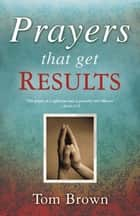 Prayers That Get Results ebook by Tom Brown
