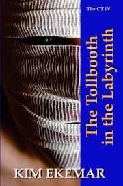 The Tollbooth in the Labyrinth (The Callaghan Tetralogy IV) ebook by Kim Ekemar